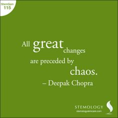 """All great changes are proceeded by chaos."" - Deepak Chopra 