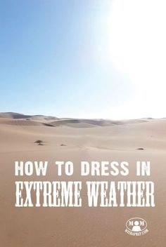 Do you know how to dress for the extreme weather your region may have? Learn what to wear to keep your cool  (or stay warm) .....