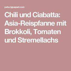 Chili und Ciabatta: Asia-Reispfanne mit Brokkoli, Tomaten und Stremellachs