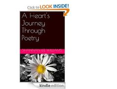 My first book!!  A Heart's Journey Through Poetry by Shannan Lee Williams available on Amazon