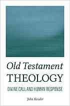 Old Testament theology : divine call and human response by John Kessler