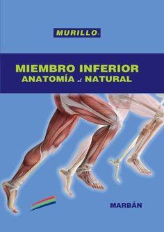 """Miembro inferior : anatomía al natural : Murillo"" / Prof. Jorge A. Madrid, Natural, Human Leg, Author, Nature, Au Natural"