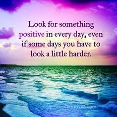 Look for the positivity in your life, be thankful and grateful for everyday. Life is a blessing. Appreciate it and think ONLY positive thoughts. It'll change your life. The Words, Great Quotes, Quotes To Live By, Awesome Quotes, Daily Quotes, Quotes Quotes, Start The Day Quotes, Laugh Quotes, Unique Quotes