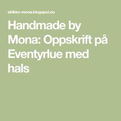Handmade by Mona: Oppskrift på Eventyrlue med hals Tips, Handmade, Baby, Hand Made, Craft, Newborn Babies, Infant, Baby Baby, Doll