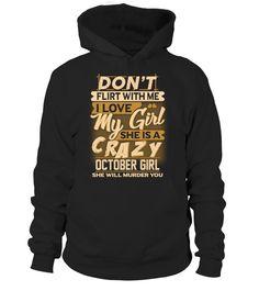 DON'T FLIRT WITH ME - CRAZY OCTOBER GIRL - T-shirt