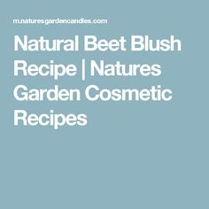 Natural Beet Blush Recipe | Natures Garden Cosmetic Recipes