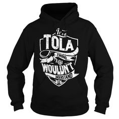 It is a TOLA Thing - TOLA Last Name, Surname T-Shirt https://www.sunfrog.com/Names/It-is-a-TOLA-Thing--TOLA-Last-Name-Surname-T-Shirt-Black-Hoodie.html?46568