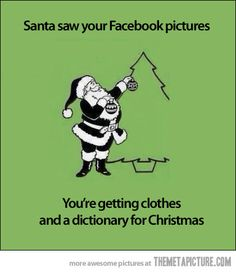 Santa saw your Facebook pictures more funny pics on facebook: https://www.facebook.com/yourfunnypics101