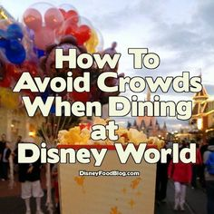 Tps from the DFB Guide - How to Avoid Crowds When Dining in Disney