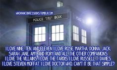 Seriously. I've never disliked a companion or Doctor, maybe a little when they first came and I was mourning the previous one, but not for very long. And I mean the writers are cruel and stuff but they're brilliant.