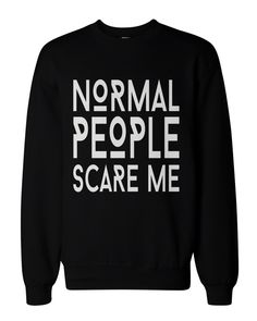 Humorous Graphic Sweatshirts in Black - Normal People Scare Me