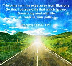 Psalm 119:37 TPT ; The Passion Translation