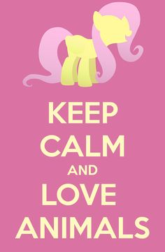Keep calm and Love Animals by Nairda2602 on DeviantArt