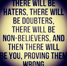 somewhere along the journey,there will be haters!