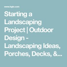 Starting a Landscaping Project | Outdoor Design - Landscaping Ideas, Porches, Decks, & Patios | HGTV