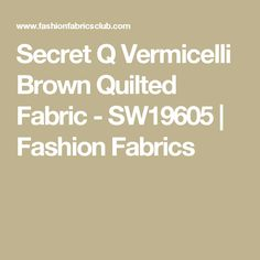 Secret Q Vermicelli Brown Quilted Fabric - SW19605 | Fashion Fabrics