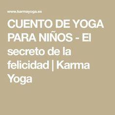 CUENTO DE YOGA PARA NIÑOS - El secreto de la felicidad | Karma Yoga