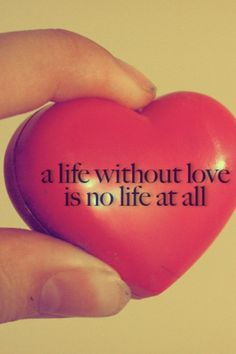 A life without love is no life at all