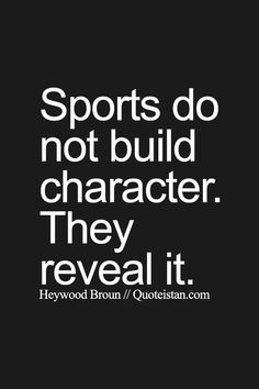Sports do not build #character. They reveal it. http://www.quoteistan.com/2015/07/sports-do-not-build-character-they.html