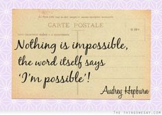 Nothing is impossible the word itself says I'm possible!