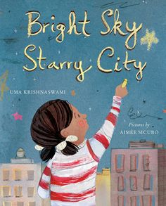 BRIGHT SKY, STARRY CITY by Uma Krishnaswami; illustrated by Aimee Sicuro (Groundwood) 5/15 -- Picture book