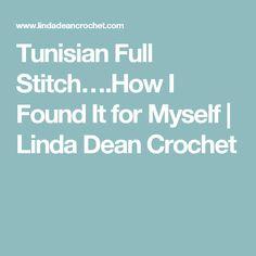 Tunisian Full Stitch….How I Found It for Myself | Linda Dean Crochet