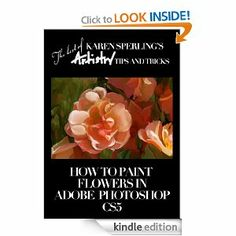 Amazon.com: How to Paint Flowers in Adobe Photoshop CS5 [Article] (The best of Karen Sperling's Artistry Tips and Tricks) eBook: Karen Sperl...