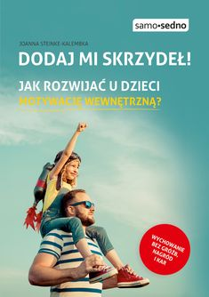 Dodaj mi skrzydeł. Jak rozwijać u dzieci motywację wewnętrzną? - Joanna Steinke-Kalembka | Książka | merlin.pl Books To Buy, Books To Read, My Books, School Hacks, Family Life, Kids And Parenting, Adult Coloring, Love You, Thoughts