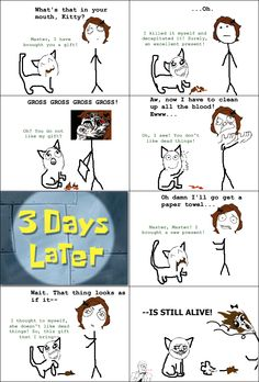 Something my cat has done in the past...gotta love little kitty gifts!
