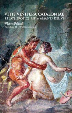 VITIS VINIFERA CATALONIAE: RELATS ERÒTICS PER A AMANTS DEL VI. Vicent Palatsí Conte, Erotic, Vitis Vinifera, Books, Painting, Sexy, Author, Literatura, Culture