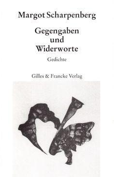 Margot Scharpenberg: Gegengaben und Widerworte.http://www.gilles-francke.de/index.php/produkt-details/product/margot-scharpenberg-gegengaben-und-widerworte.html