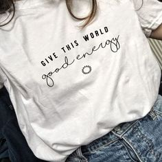 """Give This World Good Energy"" Tee : ""Give This World Good Energy"" Unisex Tee - Educated Earthling - Use my code at Educated Earthling for OFF! Cute Graphic Tees, Graphic Tee Outfits, Embroidered Sweatshirts, Tee Shirt Designs, Tee Design, Good Energy, Shirts With Sayings, How To Do Yoga, Cool T Shirts"