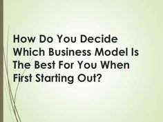 how-do-you-decide-which-business-model-is-the-best-for-you-when-first-starting-out by Kay Franklin via Slideshare