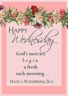 Happy Wednesday Gods Mercies Begin In The Morning