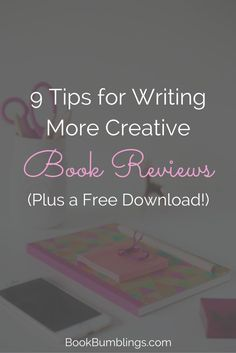 9 Tips for Writing More Creative Book Reviews - Plus a Free Download