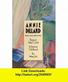 Pilgrim at Tinker Creek, An American Childhood, The Writing Life Annie Dillard ,   ,  , ASIN: B0039D0UNC , tutorials , pdf , ebook , torrent , downloads , rapidshare , filesonic , hotfile , megaupload , fileserve