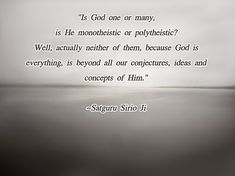 """Is God one or many, is He monotheistic or polytheistic? Well, actually neither of them, because God is everything, is beyond all our conjectures, ideas and concepts of Him."" 