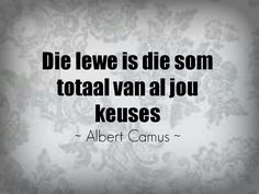 Afrikaanse Inspirerende Gedagtes & Wyshede: Die som totaal van al jou keuses - Albert Camus Wise Quotes, Quotes To Live By, Qoutes, Inspirational Quotes, Wise Sayings, Motivational, Afrikaanse Quotes, Albert Camus, Best Teacher