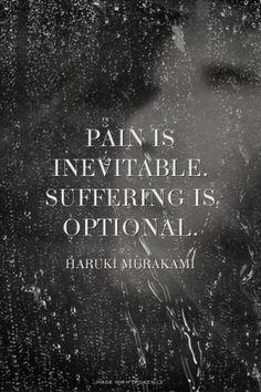 Pain is <br />inevitable. <br />Suffering is <br />optional. Haruki Murakami | #harukimurakami, #authorquotes