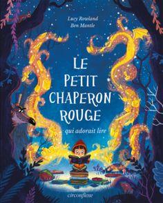 Le Petit Chaperon rouge qui adorait lire, de Lucy Rowland et Ben Mantle, Éditions Circonflexe - 9782878339505. Un jour, alors qu'elle rapporte un livre à la bibliothèque, le Loup, lui-même grand lecteur, réussit à se faire passer pour la bibliothécaire.