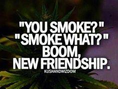 """""""You smoke"""""""