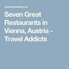 Seven Great Restaurants in Vienna, Austria - Travel Addicts