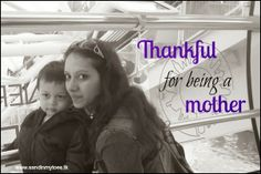 Thankful for being a mother #parenting #motherhood