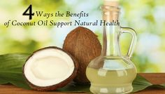 4 Ways the Benefits of Coconut Oil Support Natural Health