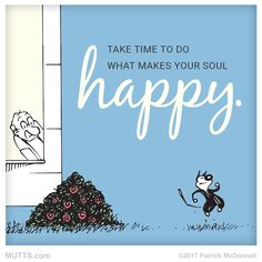 What makes your soul happy? Mutts Comics, Cat Comics, Dog Quotes, Cute Quotes, Positive Energy Quotes, Cool Cartoons, Inspirational Thoughts, Words Of Encouragement, The Funny