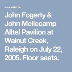 John Fogerty & John Mellecamp Alltel Pavilion at Walnut Creek, Raleigh on July 22, 2005. Floor seats.