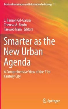 Smarter as the New Urban Agenda : a comprehensive view of the 21st century city / J. Ramon Gil-Garcia, Theresa A. Pardo, Taewoo Nam, editors. Springer, 2016. http://cataleg.ub.edu/record=b2160539~S1. #bibeco