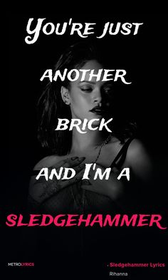 Rihanna - Sledgehammer. This song is so amazing-I just can't even