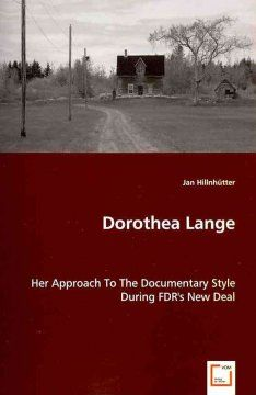Dorothea Lange : her approach to the documentary style during FDR's New Deal / Jan Hillnhütter