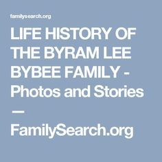 LIFE HISTORY OF THE BYRAM LEE BYBEE FAMILY - Photos and Stories — FamilySearch.org